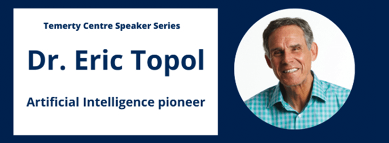 A headshot of Dr. Eric Topol with the text Temerty Speakers Series, Dr. Eric Topol, Artificial Intelligence pioneer